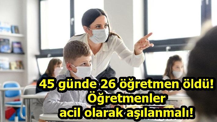 45 günde 26 öğretmen öldü! Öğretmenler acil olarak aşılanmalı!