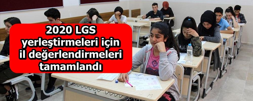 2020 LGS yerleştirmeleri için il değerlendirmeleri tamamlandı