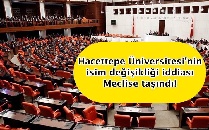 Hacettepe Üniversitesi'nin isim değişikliği iddiası Meclise taşındı!
