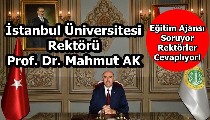 İstanbul Üniversitesi Rektörü Prof. Dr. Mahmut AK Sorularımızı Yanıtladı