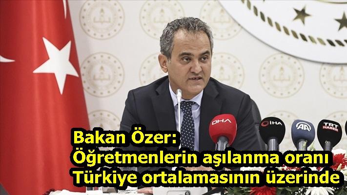 Bakan Özer: Öğretmenlerin aşılanma oranı Türkiye ortalamasının üzerinde