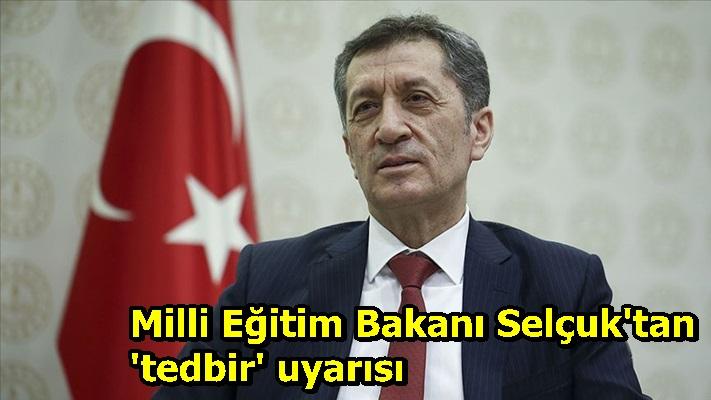 Milli Eğitim Bakanı Selçuk'tan 'tedbir' uyarısı