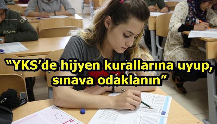 """""""YKS'de hijyen kurallarına uyup, sınava odaklanın"""""""