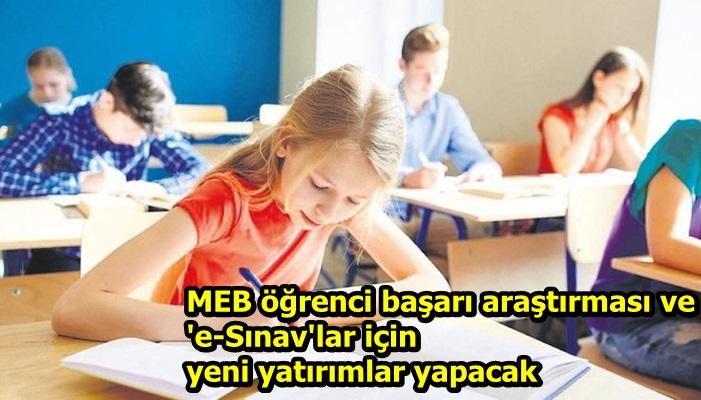 MEB öğrenci başarı araştırması ve 'e-Sınav'lar için yeni yatırımlar yapacak