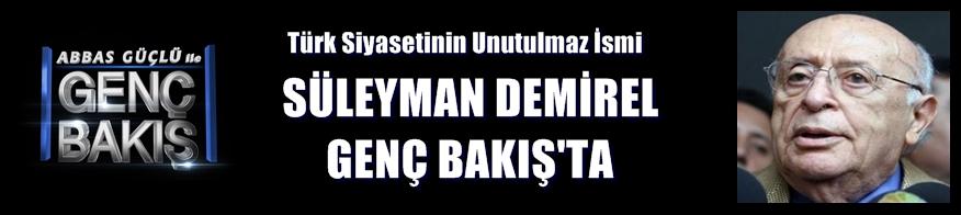 Süleyman Demirel Genç Bakış'ta!