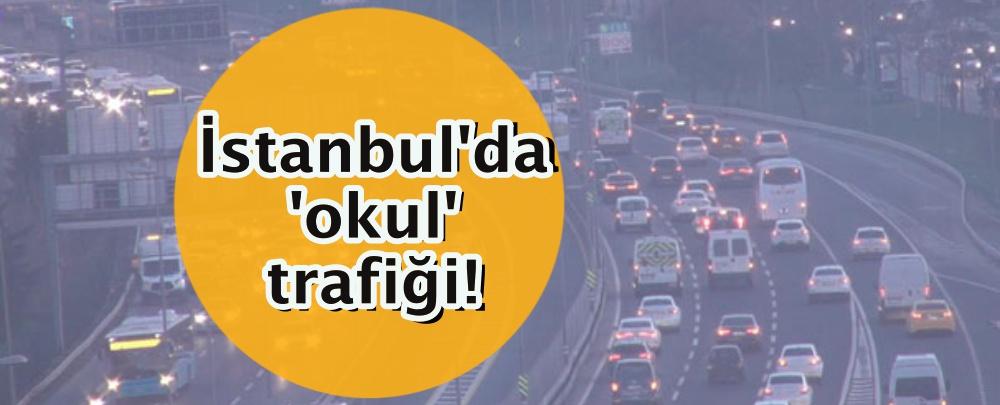 İstanbul'da 'okul' trafiği!