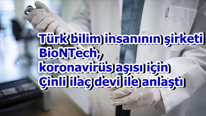 Türk bilim insanının şirketi BioNTech, koronavirüs aşısı için Çinli ilaç devi ile anlaştı