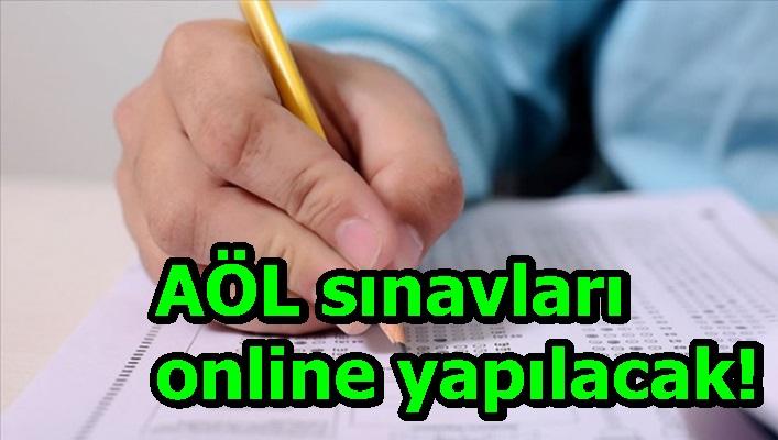 AÖL sınavları online yapılacak!