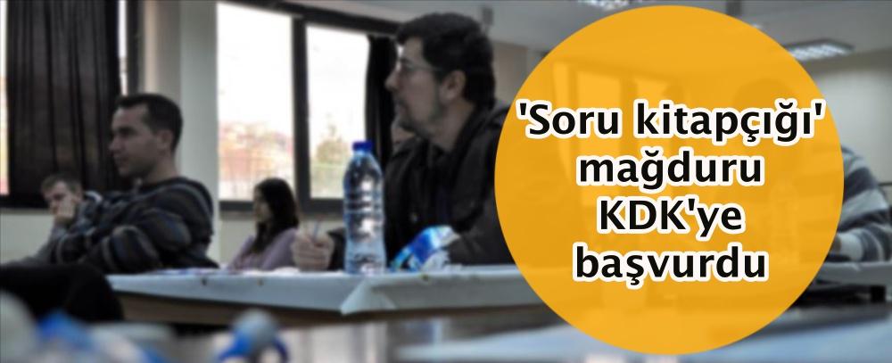 'Soru kitapçığı' mağduru KDK'ye başvurdu