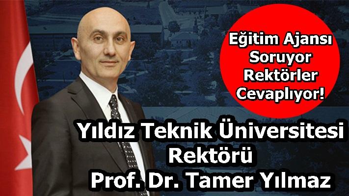 Yıldız Teknik Üniversitesi Rektörü Prof. Dr. Tamer Yılmaz Sorularımızı Yanıtladı