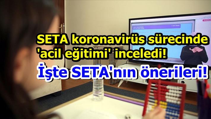 SETA koronavirüs sürecinde 'acil eğitimi' inceledi! İşte SETA'nın önerileri!