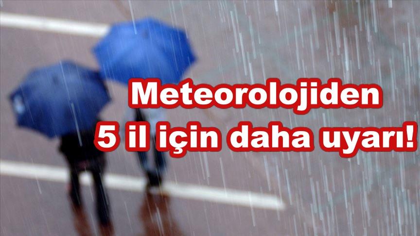 Meteorolojiden 5 il için daha uyarı!