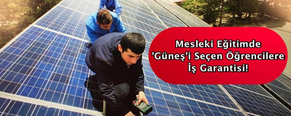 Mesleki eğitimde 'güneş'i seçen öğrencilere iş garantisi!