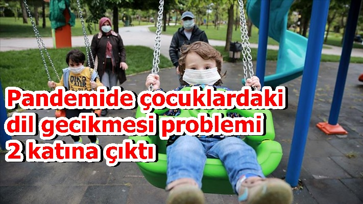 Pandemide çocuklardaki dil gecikmesi problemi 2 katına çıktı