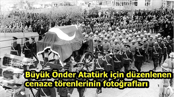 Büyük Önder Atatürk için düzenlenen cenaze törenlerinin fotoğrafları
