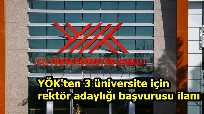 YÖK'ten 3 üniversite için rektör adaylığı başvurusu ilanı