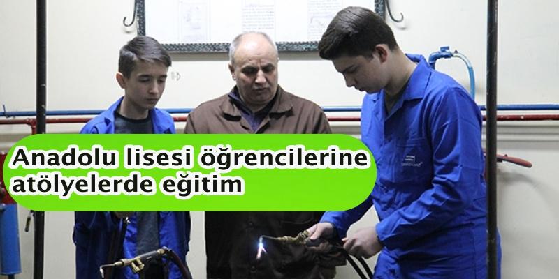 Anadolu lisesi öğrencilerine atölyelerde eğitim