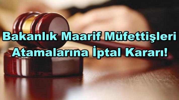 Bakanlık Maarif Müfettişleri Atamalarına İptal Kararı!