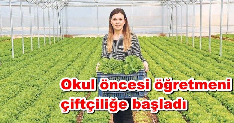 Okul öncesi öğretmeni çiftçiliğe başladı