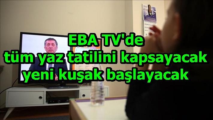 EBA TV'de tüm yaz tatilini kapsayacak yeni kuşak başlayacak