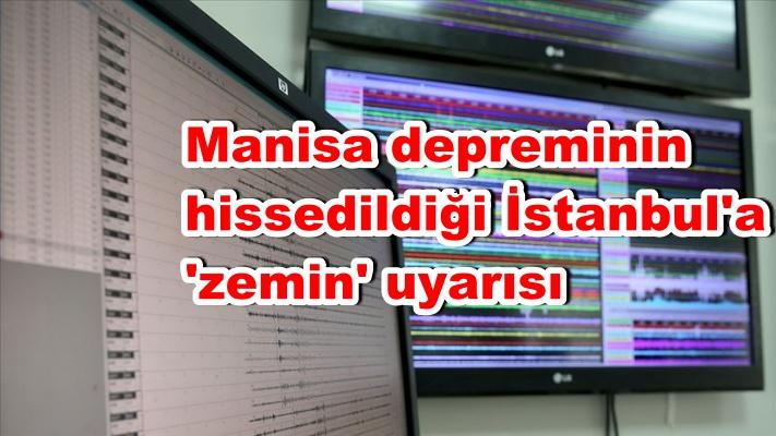 Manisa depreminin hissedildiği İstanbul'a 'zemin' uyarısı