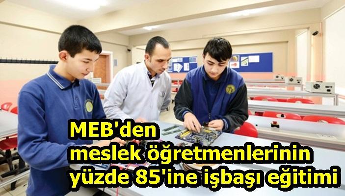 MEB'den meslek öğretmenlerinin yüzde 85'ine işbaşı eğitimi