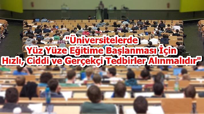 """""""Üniversitelerde Yüz Yüze Eğitime Başlanması İçin Hızlı, Ciddi ve Gerçekçi Tedbirler Alınmalıdır"""""""