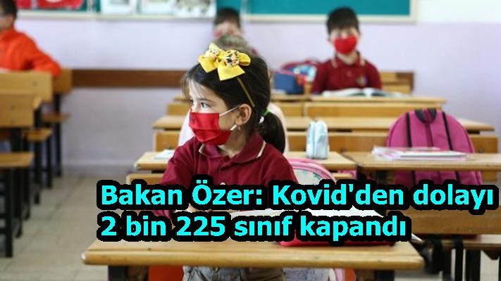 Bakan Özer: Kovid'den dolayı 2 bin 225 sınıf kapandı