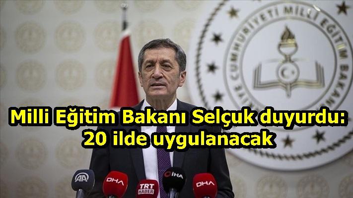 Milli Eğitim Bakanı Selçuk duyurdu: 20 ilde uygulanacak