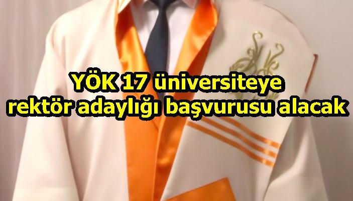 YÖK 17 üniversiteye rektör adaylığı başvurusu alacak