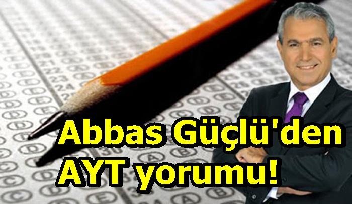 Abbas Güçlü'den AYT yorumu!