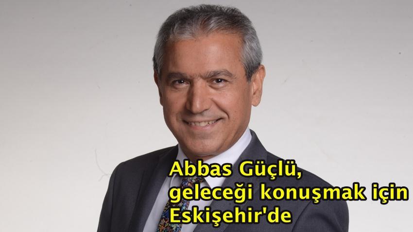 Abbas Güçlü, eğitimi, gençliği ve geleceği konuşmak için Eskişehir'de