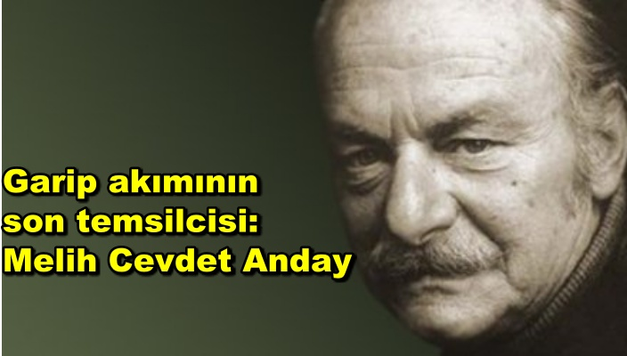 Garip akımının son temsilcisi: Melih Cevdet Anday