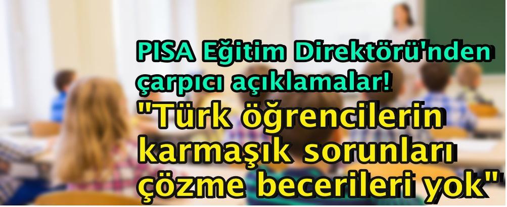 """""""Türk öğrencilerin karmaşık sorunları çözme becerileri yok"""""""