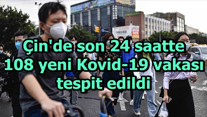 Çin'de son 24 saatte 108 yeni Kovid-19 vakası tespit edildi