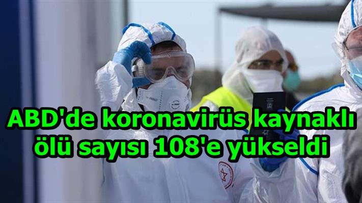 ABD'de yeni tip koronavirüs kaynaklı ölü sayısı 108'e yükseldi