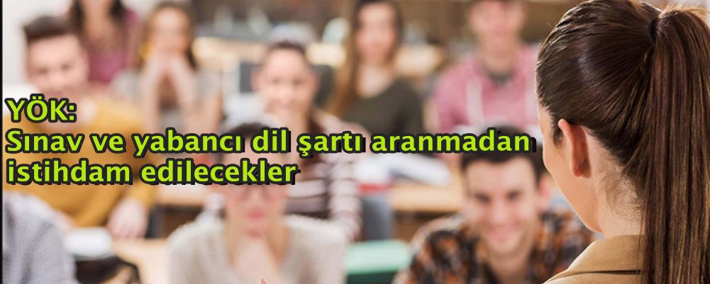 YÖK: Sınav ve yabancı dil şartı aranmadan istihdam edilecekler