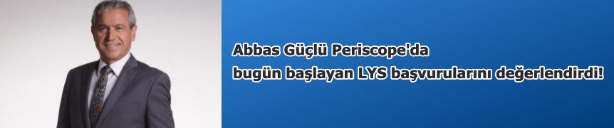 Abbas Güçlü Periscope'da bugün başlayan LYS başvurularını değerlendirdi!
