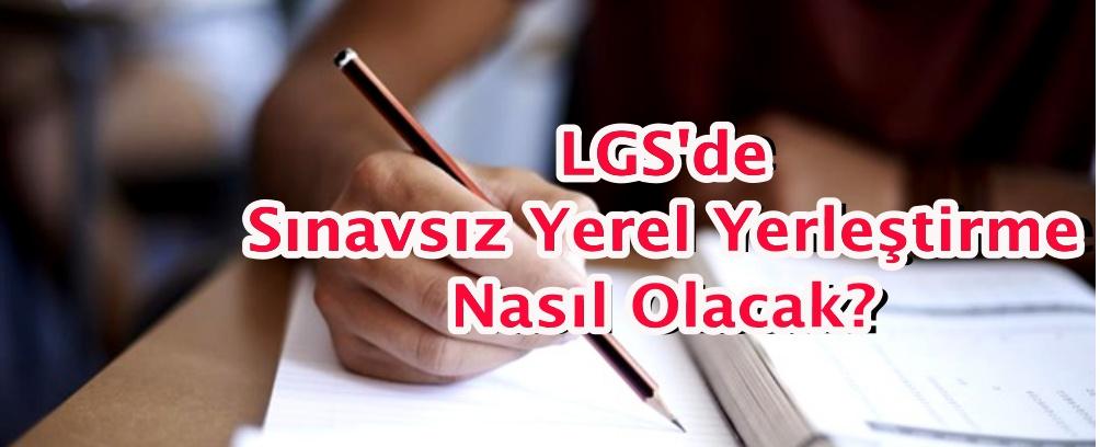 LGS'de Sınavsız Yerel Yerleştirme Nasıl Olacak?