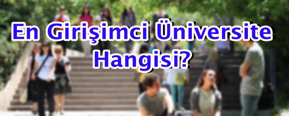En girişimci üniversite hangisi?