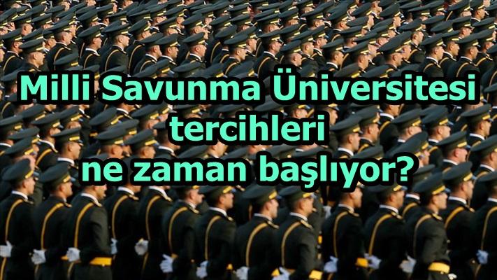 Milli Savunma Üniversitesi tercihleri ne zaman başlıyor?