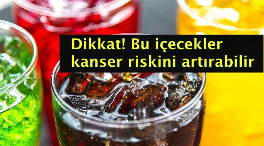 Dikkat! Bu içecekler kanser riskini artırabilir