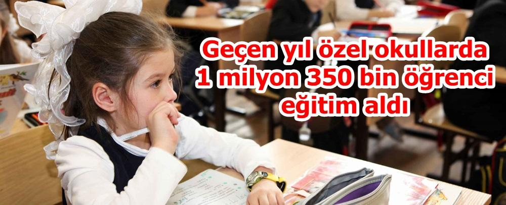 Geçen yıl özel okullarda 1 milyon 350 bin öğrenci eğitim aldı