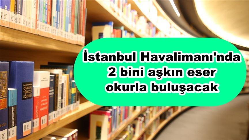 İstanbul Havalimanı'nda 2 bini aşkın eser okurla buluşacak