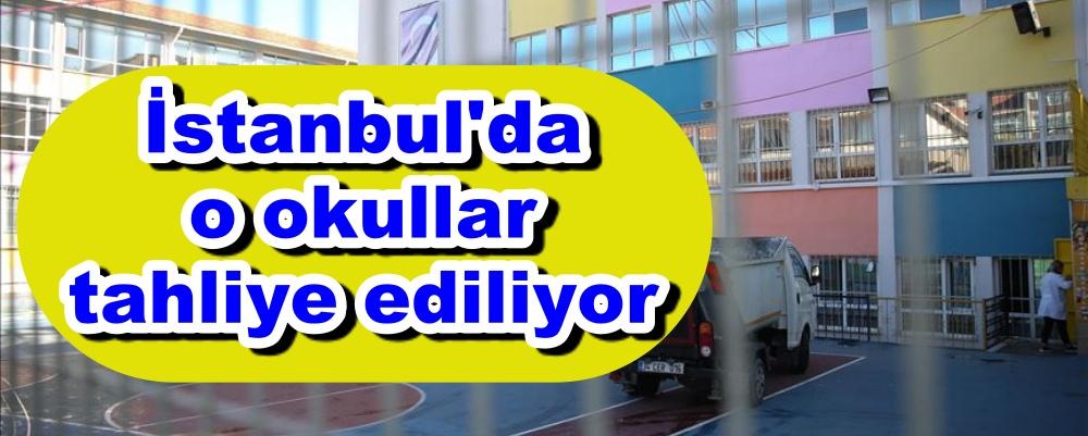 İstanbul'da o okullar tahliye ediliyor