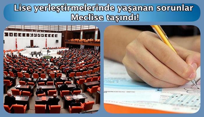Lise yerleştirmelerinde yaşanan sorunlar Meclise taşındı!