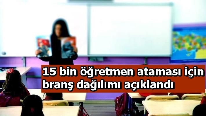 15 bin öğretmen ataması için branş dağılımı açıklandı