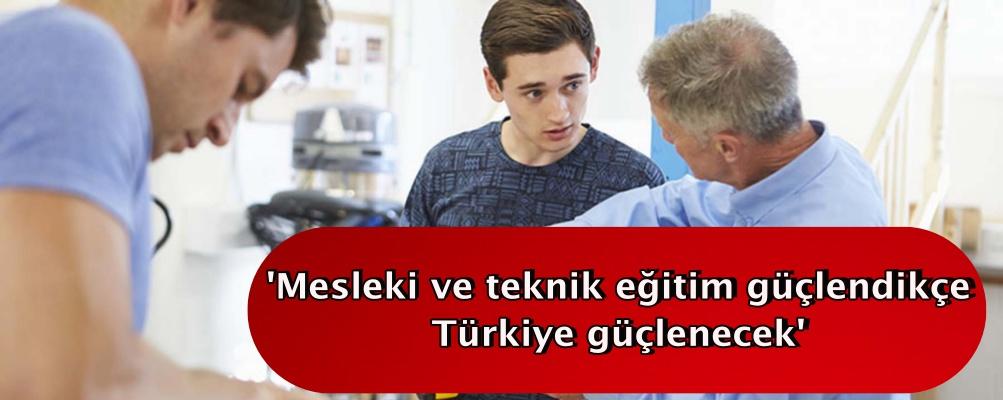 'Mesleki ve teknik eğitim güçlendikçe Türkiye güçlenecek'