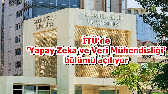 İTÜ'de 'Yapay Zeka ve Veri Mühendisliği' bölümü açılıyor
