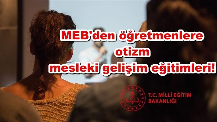 MEB'den öğretmenlere otizm mesleki gelişim eğitimleri!